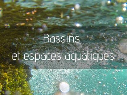 Bassins et espaces aquatiques